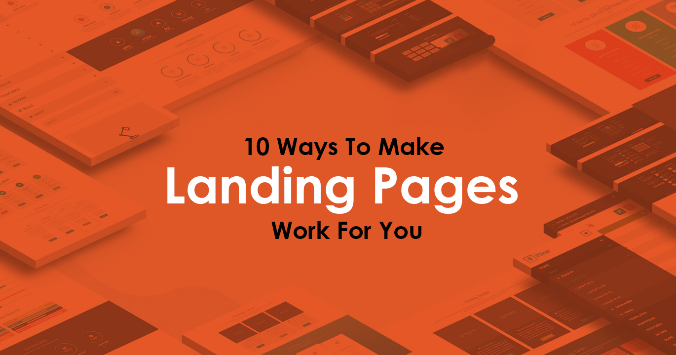 10 Ways To Make Landing Pages Work For You