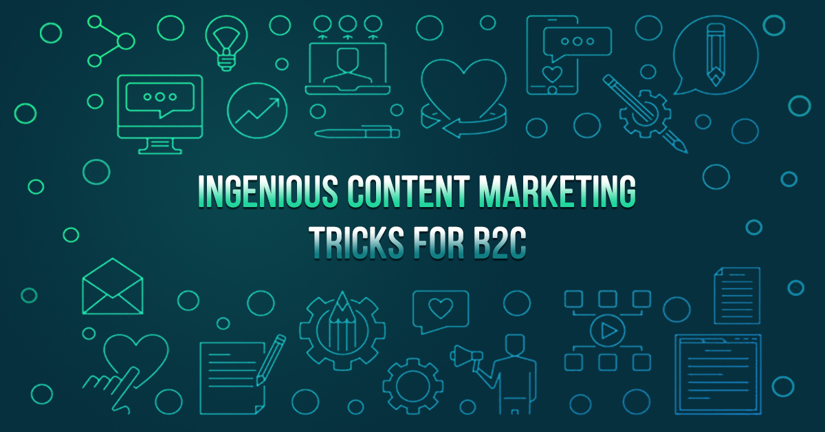Ingenious Content Marketing Tricks For B2C